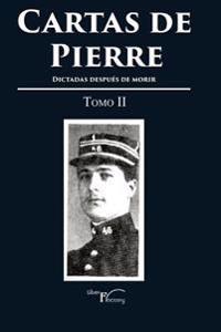 Cartas de Pierre - Tomo II: Dictadas Despues de Morir