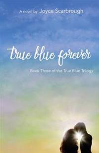 True Blue Forever: True Blue Trilogy Book Three