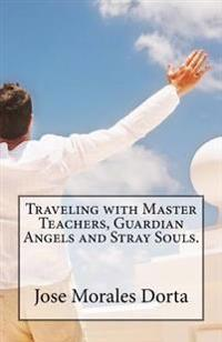 Traveling with Master Teachers, Guardian Angels and Stray Souls.