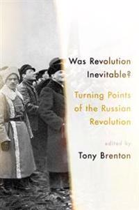 Was Revolution Inevitable?: Turning Points of the Russian Revolution