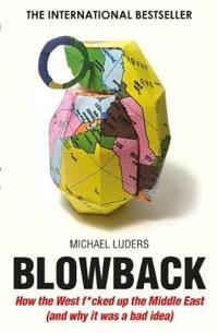 Blowback - how the west f**cked up the middle east (and why it was a bad id