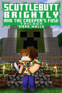 Scuttlebutt Brightly and the Creeper's Fuse Trilogy (an Unofficial Minecraft Book for Kids Ages 9 - 12 (Preteen)