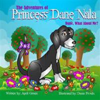 The Adventures of Princess Dane Nala Dane What about Me!