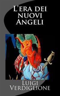 L'Era Dei Nuovi Angeli: Un Libro NATO Da Un Sogno E Scritto Sognando
