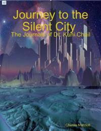 Journey to the Silent City : The Journals of Dr. Kuni Chail