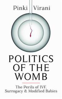 Politics of the womb - the perils of ivf, surrogacy and modified babies