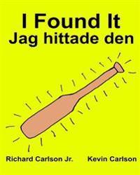 I Found It Jag Hittade Den: Children's Picture Book English-Swedish (Bilingual Edition) (WWW.Rich.Center)