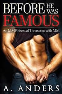 Before He Was Famous: (An Mmf Bisexual Threesome with MM)