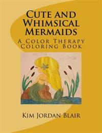 Cute and Whimsical Mermaids: A Color Therapy Coloring Book