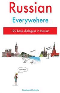 Russian Everywhere: 100 Basic Dialogues in Russian