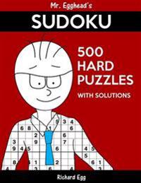 Mr. Egghead's Sudoku 500 Hard Puzzles with Solutions: Only One Level of Difficulty Means No Wasted Puzzles