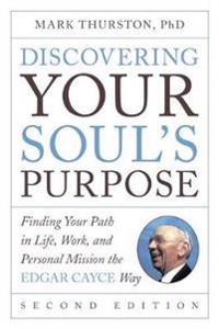 Discovering your souls purpose - finding your path in life, work, and perso