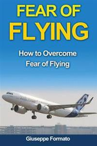 Fear of Flying: How to Overcome Fear of Flying