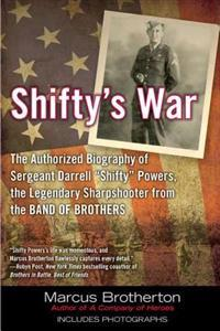 "Shifty's War: The Authorized Biography of Sgt. Darrell ""Shifty"" Powers, the Legendary Sharpshooter from the Band of Brothers"