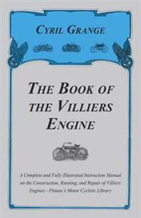Book of the Villiers Engine - A Complete and Fully Illustrated Instruction Manual on the Construction, Running, and Repair of Villiers Engines - Pitman's Motor Cyclists Library