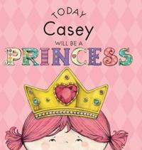 Today Casey Will Be a Princess