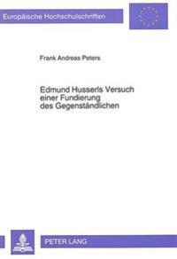 Edmund Husserls Versuch Einer Fundierung Des Gegenstaendlichen: Die Thematisierung Der Intentionalitaet ALS Anwendung Der Phaenomenologischen Methode