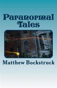 Paranormal Tales: One Man's Adventure Into the Paranormal