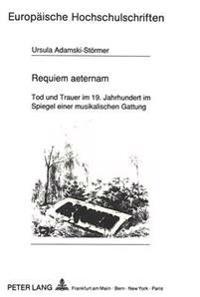 Requiem Aeternam: Tod Und Trauer Im 19. Jahrhundert Im Spiegel Einer Musikalischen Gattung