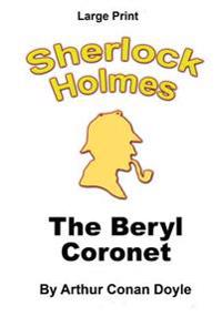 The Beryl Coronet: Sherlock Holmes in Large Print