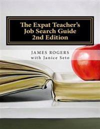 The Expat Teacher's Job Search Guide: 2nd Edition