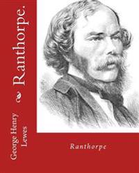 Ranthorpe. by: George Henry Lewes: George Henry Lewes(18 April 1817 - 30 November 1878) Was an English Philosopher and Critic of Lite