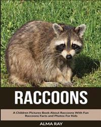 Raccoons: A Children Pictures Book about Raccoons with Fun Raccoons Facts and Photos for Kids