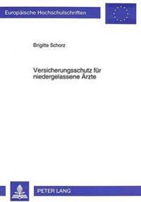 Versicherungsschutz Fuer Niedergelassene Aerzte: Eine Spartenuebergreifende Untersuchung Der Versicherbarkeit Der Existenzrisiken Der Niedergelassenen