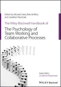 The Wiley-Blackwell Handbook of the Psychology of Team Working and Collabor