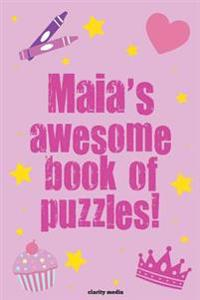 Maia's Awesome Book of Puzzles!: Children's Puzzle Book Containing Personalised Puzzles