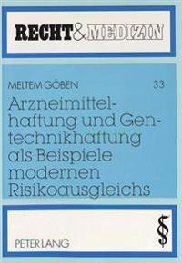 Arzneimittelhaftung Und Gentechnikhaftung ALS Beispiele Modernen Risikoausgleichs: Mit Rechtsvergleichenden Ausblicken Zum Tuerkischen Und Schweizeris