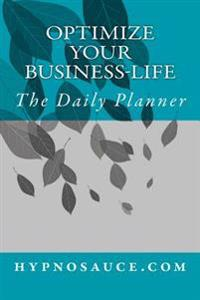 Optimize Your Business-Life: The Perfect Daily Planner - Minimalist. Effective. with Room for Your Personal Touch.