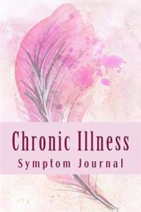 Chronic Illness Symptom Journal: Daily Symptom Tracking Journal