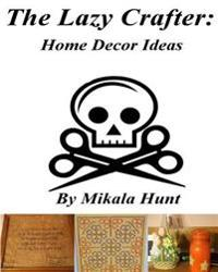 The Lazy Crafter: Home Decor Crafts