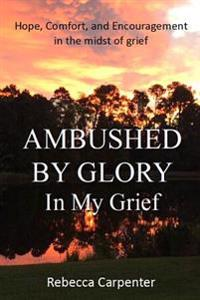 Ambushed by Glory in My Grief