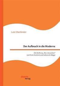 Der Aufbruch in Die Moderne. Die Siedlung -Neu-Jerusalem Von Erwin Gutkind Und Leberecht Migge