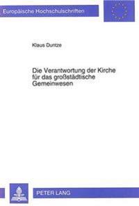 Die Verantwortung Der Kirche Fuer Das Grossstaedtische Gemeinwesen: Eine Untersuchung Zum Verhaeltnis Von Kirchlicher Arbeit Und Stadtentwicklung in B