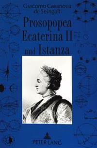 Prosopopea Ecaterina II Und Istanza Von Giacomo Casanova: Zwei Unbekannte Texte Von Giacomo Casanova de Seingalt (1725-1798). Kritische Ausgabe Der It