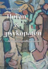 """""""Horan"""" & psykopaten : den outgrundliga gåtan"""