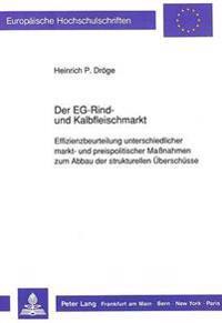 Der Eg-Rind- Und Kalbfleischmarkt: Effizienzbeurteilung Unterschiedlicher Markt- Und Preispolitischer Massnahmen Zum Abbau Der Strukturellen Ueberschu