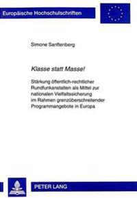 Klasse Statt Masse: Staerkung Oeffentlich-Rechtlicher Rundfunkanstalten ALS Mittel Zur Nationalen Vielfaltssicherung Im Rahmen Grenzuebers