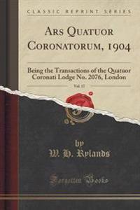 Ars Quatuor Coronatorum, 1904, Vol. 17
