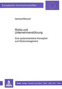 Risiko Und Unternehmensfuehrung: Eine Systemorientierte Konzeption Zum Risikomanagement