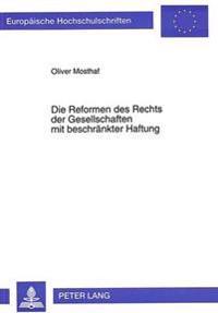 Die Reformen Des Rechts Der Gesellschaften Mit Beschraenkter Haftung: Entwuerfe, Stellungnahmen Und Diskussionen Vom Referentenentwurf 1969 Bis Zur Gm