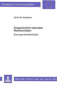 Eingeschraenkt Rationales Marktverhalten: Eine Experimentelle Studie
