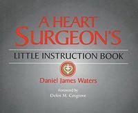 A Heart Surgeon's Little Instruction Book