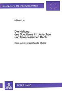 Die Haftung Des Spediteurs Im Deutschen Und Taiwanesischen Recht: Eine Rechtsvergleichende Studie