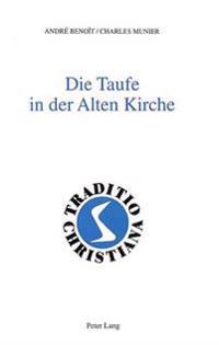 Die Taufe in Der Alten Kirche: (1.-3. Jahrhundert). Aus Dem Franzoesischen Ins Deutsche Uebertragen Von Annemarie Spoerri