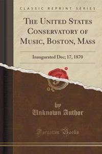 The United States Conservatory of Music, Boston, Mass