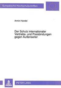 Der Schutz Internationaler Vertriebs- Und Preisbindungen Gegen Aussenseiter: Eine Rechtsvergleichende Untersuchung